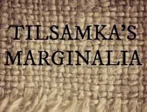 Tilsamka's Marginalia - Rima Staines' newsletter